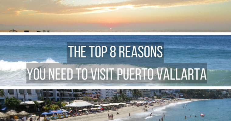 Top 8 Reasons To Visit Puerto Vallarta Now