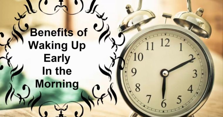 5 Benefits of Waking Up Early In The Morning