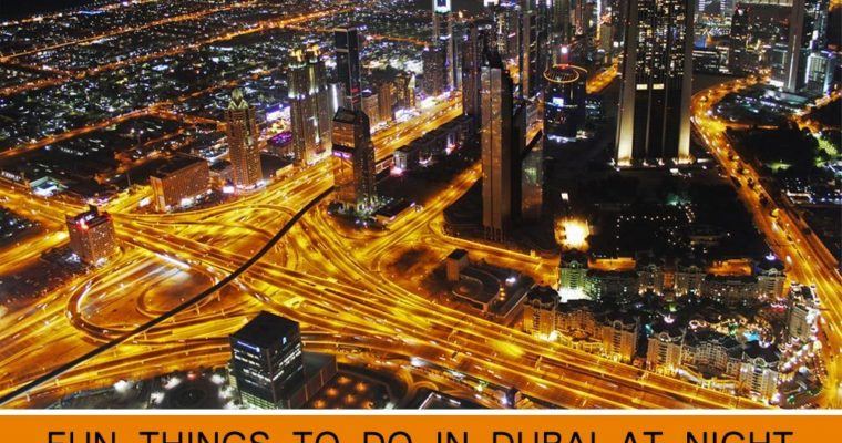 Fun Things to Do in Dubai Late at Night