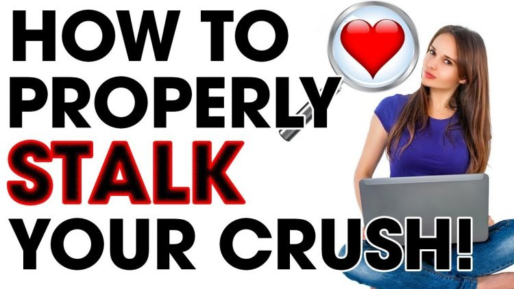 How to Properly Stalk Your Crush?