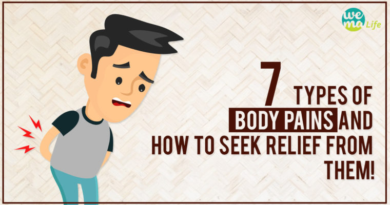 7 Types of Body Pains and how to seek relief from them!