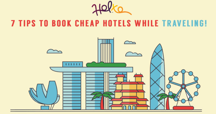 7 Tips to book Cheap Hotels while traveling!