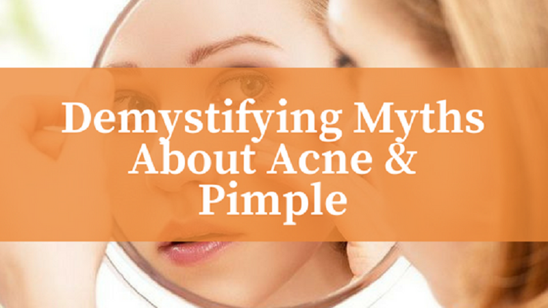 Demystifying 10 Common Myths About Acne And Pimple