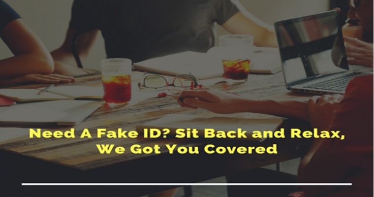 Need A Fake ID? Sit Back and Relax, We Got You Covered