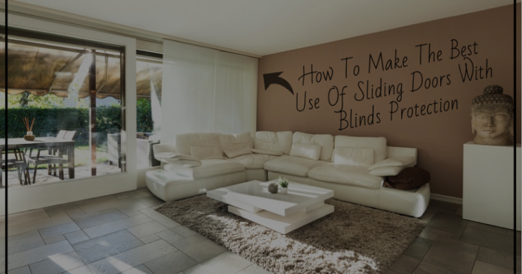 How To Make The Best Use Of Sliding Doors With Blinds Protection