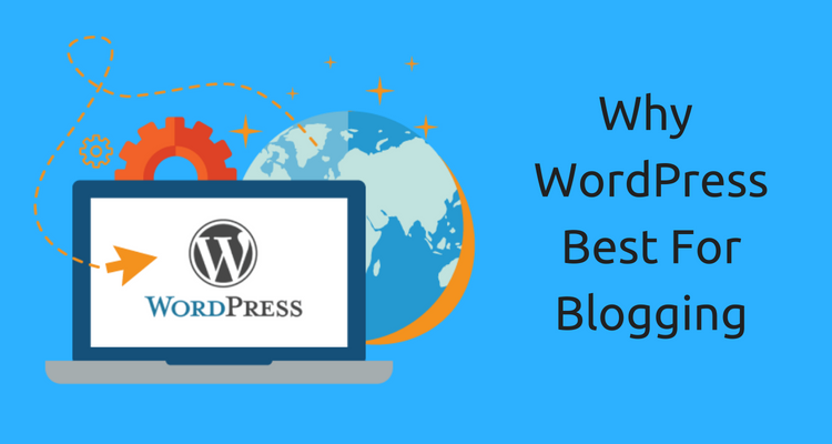 10 Reasons: Why WordPress is the Best Platform for Blogging