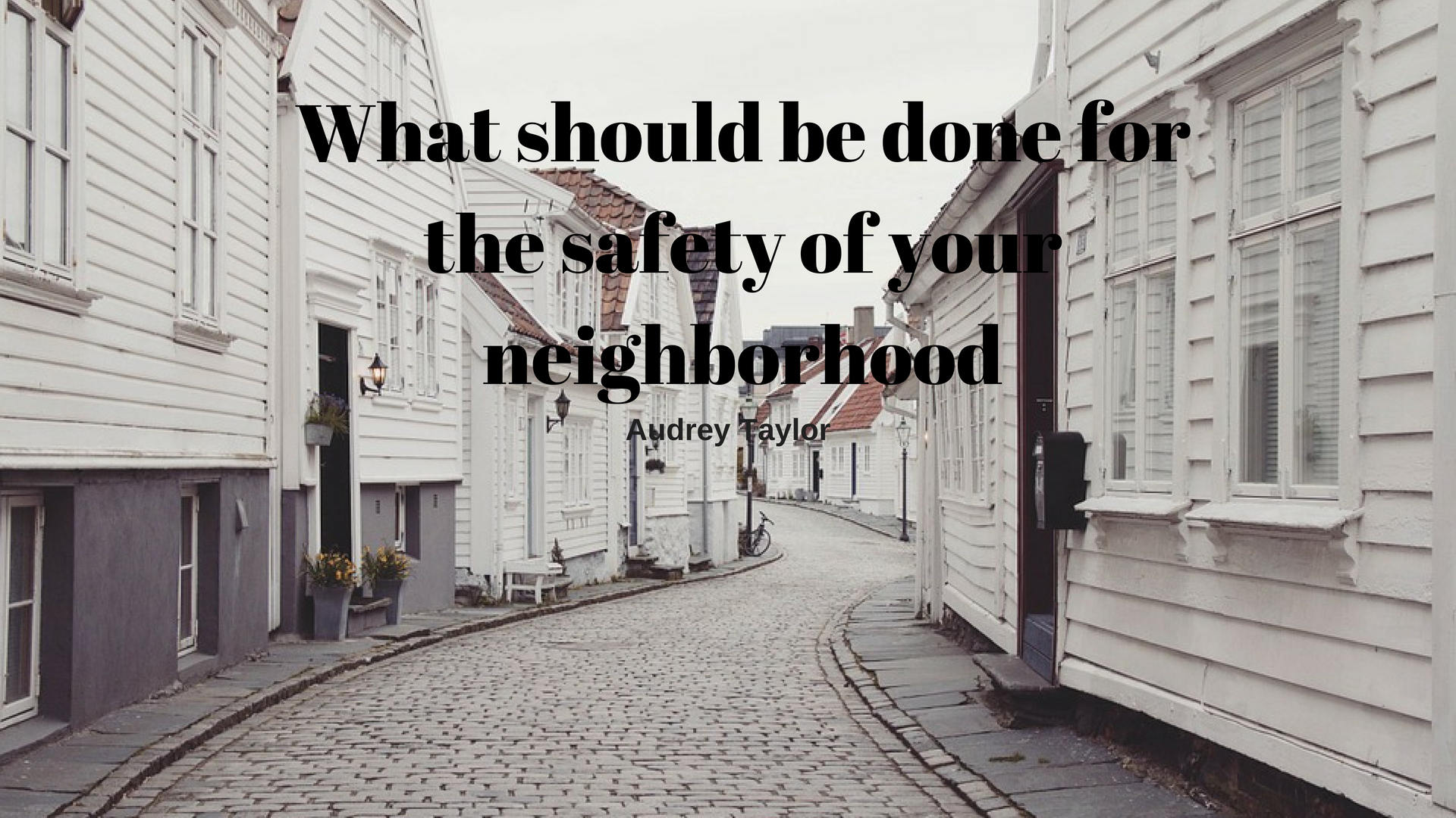 What Should Be Done for the Safety of Your Neighborhood