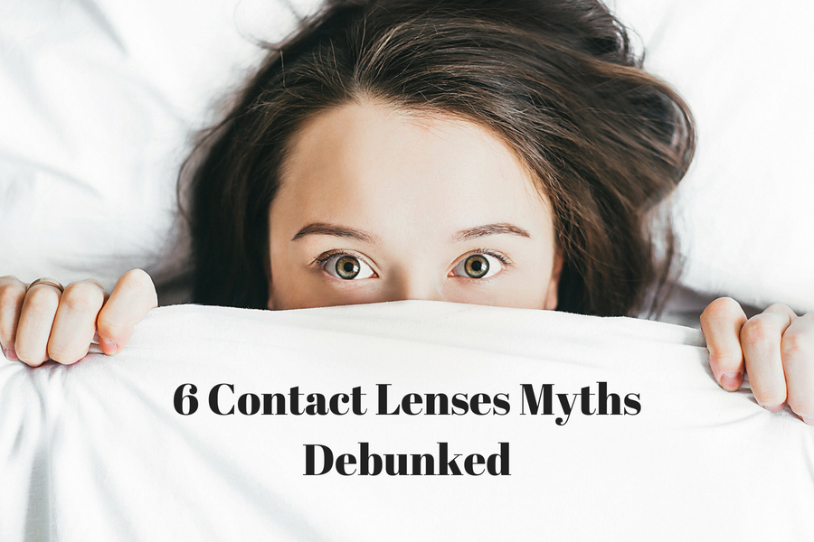 6 Contact Lenses Myths Debunked