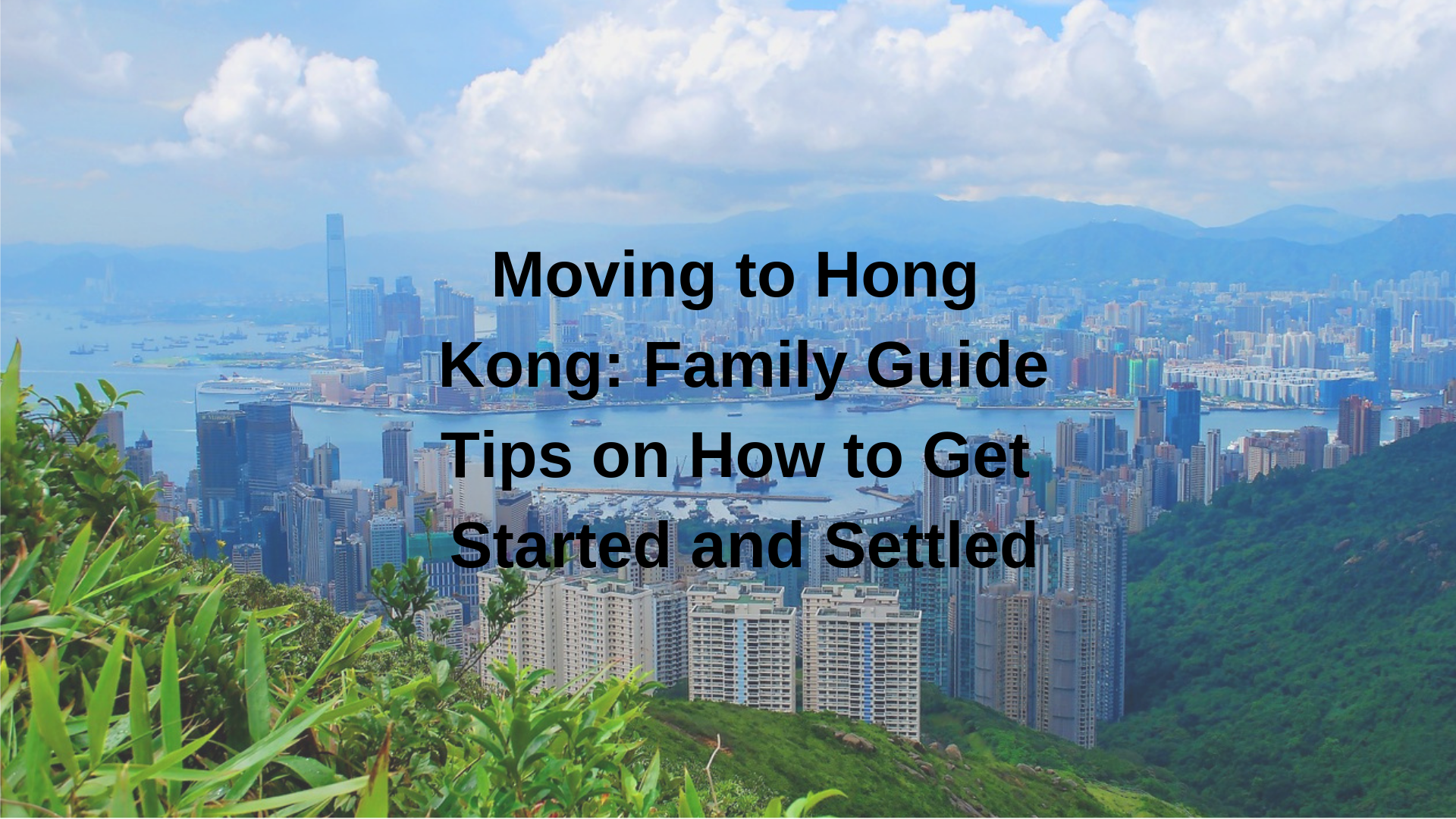 Moving to Hong Kong: Family Guide and Tips on How to Get Started and Settled