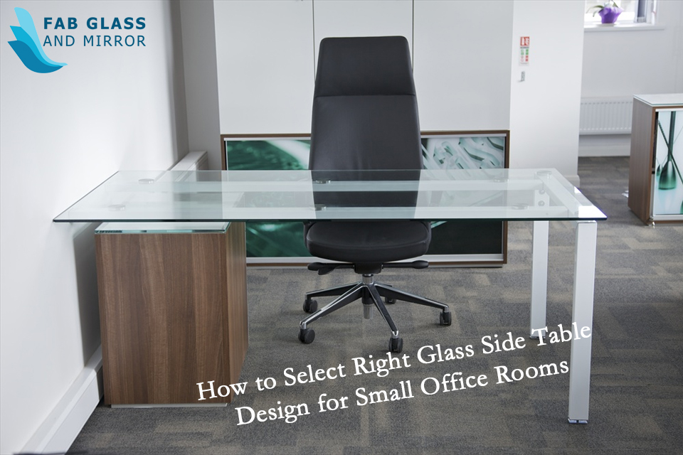 How to Select Right Glass Side Table Design for Small Office Rooms